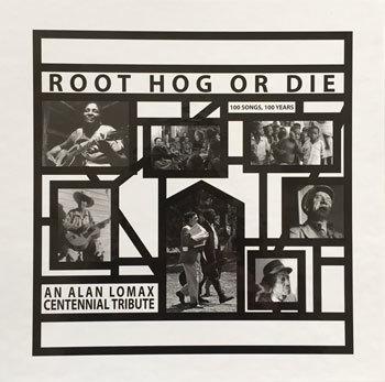 Root Hog Or Die:An Alan Lomax...